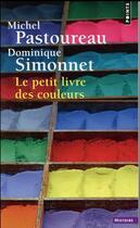 Couverture du livre « Le petit livre des couleurs » de Michel Pastoureau et Dominique Simonnet aux éditions Points