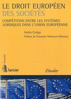 Couverture du livre « Le droit européen des sociétés ; compétition entre les systèmes juridiques dans l'union européenne » de Andra Cotiga aux éditions Larcier