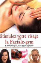Couverture du livre « Stimulez votre visage par la faciale-gym » de Alain Penichot aux éditions Cristal