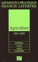 Couverture du livre « Agriculture ; juridique, fiscal, social, comptable (edition 2007-2008) » de Collectif aux éditions Lefebvre