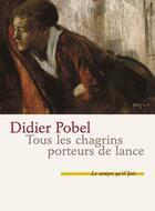 Couverture du livre « Tous les chagrins porteurs de lance » de Didier Pobel aux éditions Le Temps Qu'il Fait
