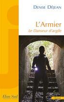 Couverture du livre « L'armier ; le danseur d'argile » de Denise Dejean aux éditions Elan Sud