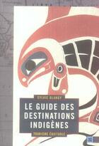 Couverture du livre « Le guide des destinations indigenes ; tourisme equitable » de Sylvie Blangy aux éditions Indigene