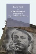Couverture du livre « La République insoumise ; réponse à Michel Houellebecq » de Bruno Viard aux éditions Mimesis