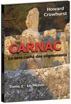 Couverture du livre « Carnac, le sens caché des alignements t.1 ; le Menec » de Howard Crowhurst aux éditions Epistemea