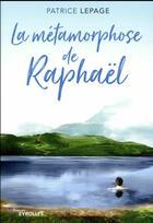 Couverture du livre « La métamorphose de Raphaël » de Patrice Lepage aux éditions Eyrolles