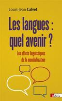 Couverture du livre « Les langues : quel avenir ? les effets linguistiques de la mondialisation » de Louis-Jean Calvet aux éditions Cnrs