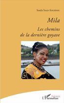 Couverture du livre « Mila les chemins de la dernière goyave » de Said-Souffou Soula aux éditions L'harmattan