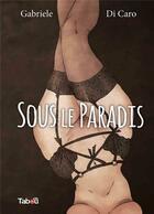 Couverture du livre « Sous le paradis » de Gabriele Di Caro aux éditions Tabou
