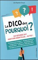 Couverture du livre « Le dico des pourquoi ; 300 réponses aux questions essentielles... ou pas ! » de Jean-Baptiste Giraud aux éditions L'opportun