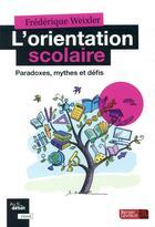Couverture du livre « L'orientation scolaire ; paradoxes, mythes et défis » de Frederique Weixler aux éditions Berger-levrault