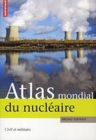 Couverture du livre « Atlas mondial du nucléaire ; civil et militaire » de Bruno Tertrais aux éditions Autrement