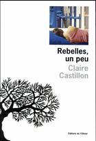 Couverture du livre « Rebelles, un peu » de Claire Castillon aux éditions Editions De L'olivier