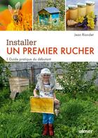 Couverture du livre « Installer un premier rucher ; guide pratique du débutant » de Jean Riondet aux éditions Eugen Ulmer
