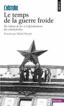 Couverture du livre « Le temps de la guerre froide ; du rideau de fer à l'effondrement du communisme » de Revue Histoire aux éditions Points