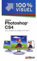 Couverture du livre « Adobe photoshop CS4 ; vos images au doigt et à l'oeil ! » de Jerome Lesage aux éditions Micro Application