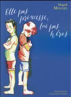 Couverture du livre « Elle pas princesse, lui pas héros » de Magali Mougel et Anne-Sophie Tschiegg aux éditions Actes Sud-papiers