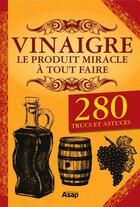 Couverture du livre « Vinaigre, le produit miracle à tout faire ; 280 trucs et astuces » de Elodie Baunard et Sonia De Sousa aux éditions Editions Asap