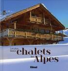 Couverture du livre « Les plus beaux chalets des Alpes » de Jeanne Palay aux éditions Glenat