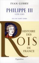 Couverture du livre « Philippe III » de Ivan Gobry aux éditions Pygmalion