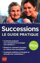 Couverture du livre « Successions ; le guide pratique (édition 2021) » de Sylvie Dibos-Lacroux et Michele Auteuil aux éditions Prat Editions