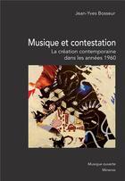 Couverture du livre « Musique et contestation : la création musicale contemporaine dans les années 1960 » de Jean-Yves Bosseur aux éditions Minerve