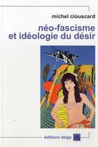 Couverture du livre « Neo-Fascisme Et Ideologie Du Desir » de Michel Clouscard aux éditions Delga