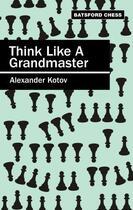 Couverture du livre « Think Like a Grandmaster » de Kotov A A aux éditions Pavilion Books Company Limited