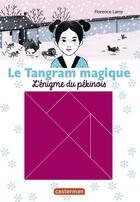Couverture du livre « Le tangram magique t.2 ; l'énigme du pékinois » de Florence Lamy aux éditions Casterman