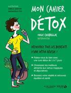 Couverture du livre « MON CAHIER ; détox (édition 2017) » de Isabelle Maroger et Odile Chabrillac et Mademoiselle Eve aux éditions Solar