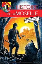 Couverture du livre « Histoire de la Moselle ; le point de vue mosellan » de Francois Waag aux éditions Yoran Embanner