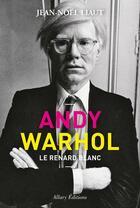 Couverture du livre « Andy Warhol, le renard blanc » de Jean-Noel Liaut aux éditions Allary