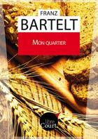 Couverture du livre « Mon quartier » de Franz Bartelt aux éditions Libre Court