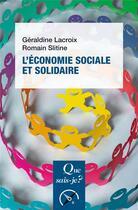 Couverture du livre « L'économie sociale et solidaire » de Geraldine Lacroix et Romain Slitine aux éditions Que Sais-je ?