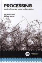 Couverture du livre « Processing ; le code informatique comme outil de création » de Jean-Noel Lafargue et Jean-Michel Geridan aux éditions Pearson