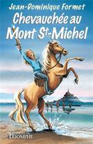 Couverture du livre « Chevauchée au Mont-Saint-Michel » de Jean-Dominique Formet aux éditions Triomphe