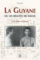 Couverture du livre « La Guyane ou les réalités du bagne » de Jean-Pierre Fournier aux éditions Editions Sutton