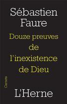 Couverture du livre « Douze preuves de l'inexistence de dieu » de Sebastien Faure aux éditions L'herne