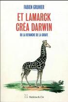Couverture du livre « Et Lamarck créa Darwin, ou la revanche de la girafe » de Fabien Gruhier aux éditions Slatkine Et Cie