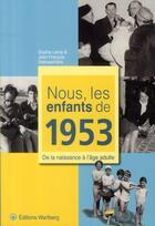 Couverture du livre « Nous, les enfants de 1953 ; de la naissance à l'âge adulte » de Jean-Francois Debosschere et Sophie Lemp aux éditions Wartberg