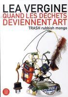 Couverture du livre « Trash rubbish mongo ; quand les déchets deviennent de l'art » de Lea Vergine aux éditions Skira