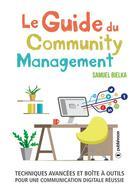 Couverture du livre « Le guide du community management ; techniques avancées et boîte à outils pour une communication digitale réussie » de Samuel Bielka aux éditions Publishroom