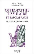 Couverture du livre « Ostéopathie tissulaire et fasciapraxie ; la saveur du toucher » de Yves Laval aux éditions Dangles