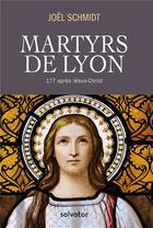 Couverture du livre « Les martyrs de Lyon » de Joel Schmidt aux éditions Salvator