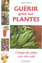 Couverture du livre « Guerir grace aux plantes » de Isabelle Estournel aux éditions Exclusif