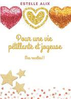 Couverture du livre « Pour une vie pétillante et joyeuse ; mes recettes !! » de Estelle Alix aux éditions Bookelis
