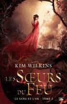 Couverture du livre « Le sang et l'or T.2 ; les soeurs du feu » de Kim Wilkins aux éditions Bragelonne