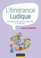 Couverture du livre « L'itinérance ludique ; une pédagogie pour apprendre à la crèche » de Laurence Rameau aux éditions Dunod