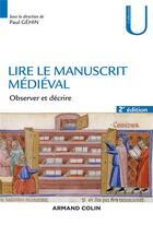 Couverture du livre « Lire le manuscrit médiéval ; observer et décrire (2e édition) » de Paul Gehin aux éditions Armand Colin