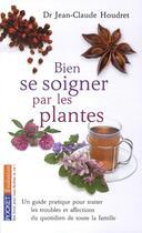 Couverture du livre « Bien se soigner par les plantes ; un guide pratique pour traiter les troubles et affections du quotidien de toute la famille » de Jean-Claude Houdret aux éditions Pocket